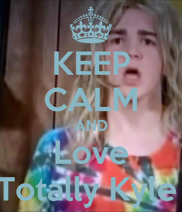 KEEP CALM AND Love Totally Kyle