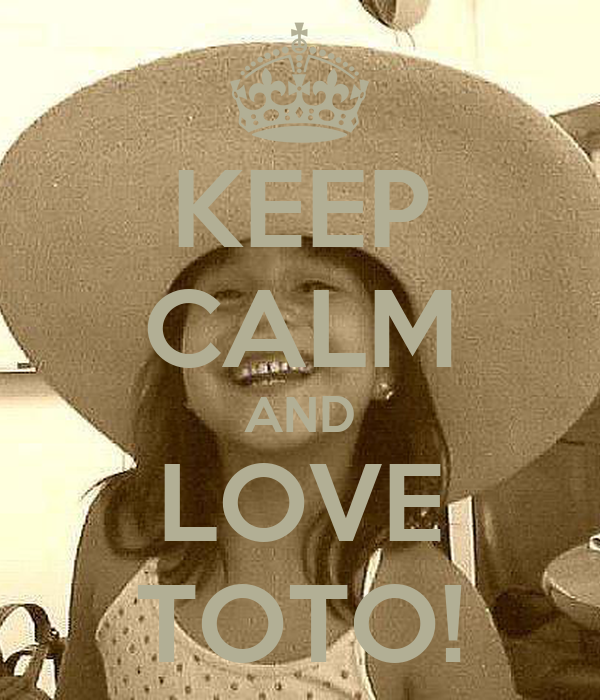 KEEP CALM AND LOVE TOTO!