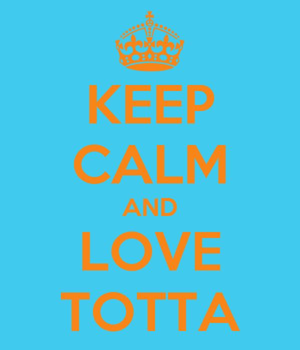 KEEP CALM AND LOVE TOTTA