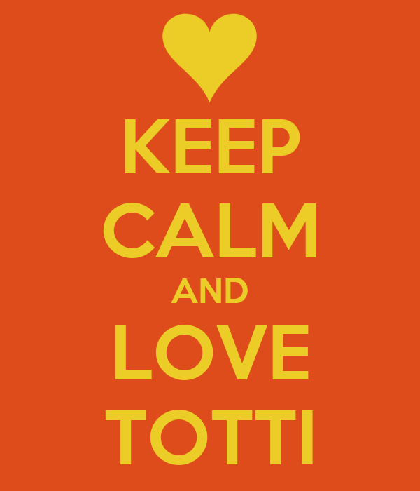 KEEP CALM AND LOVE TOTTI