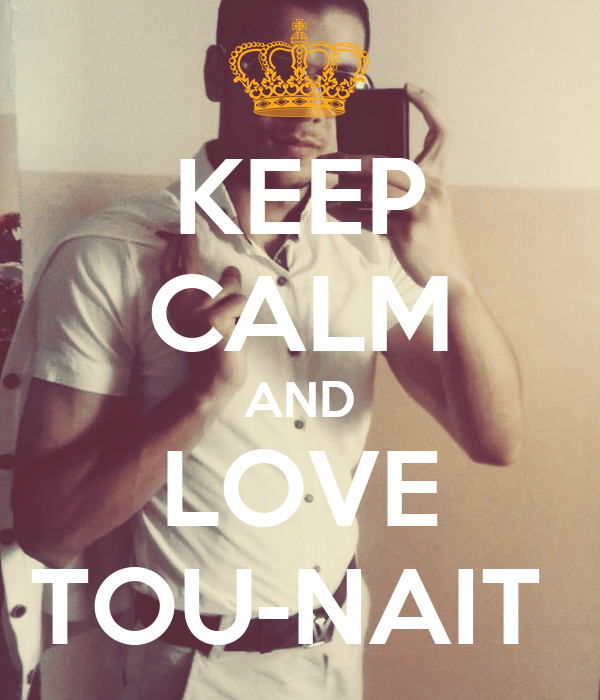 KEEP CALM AND LOVE TOU-NAIT