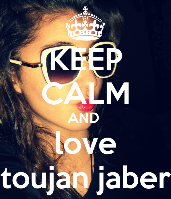 KEEP CALM AND  love toujan jaber