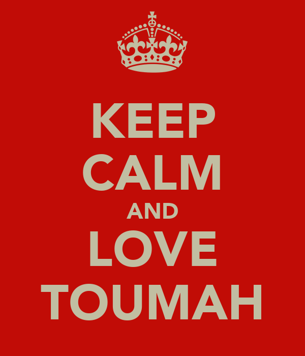 KEEP CALM AND LOVE TOUMAH