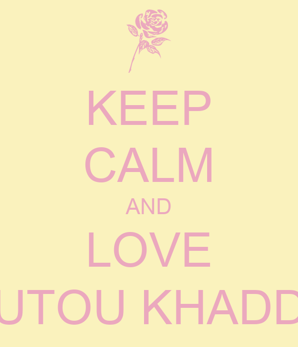 KEEP CALM AND LOVE TOUTOU KHADDAD