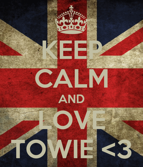 KEEP CALM AND LOVE TOWIE <3