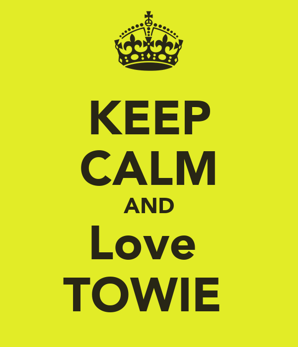 KEEP CALM AND Love  TOWIE