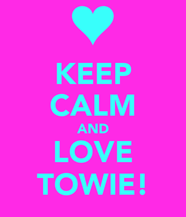 KEEP CALM AND LOVE TOWIE!