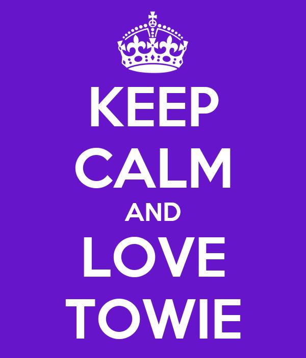 KEEP CALM AND LOVE TOWIE