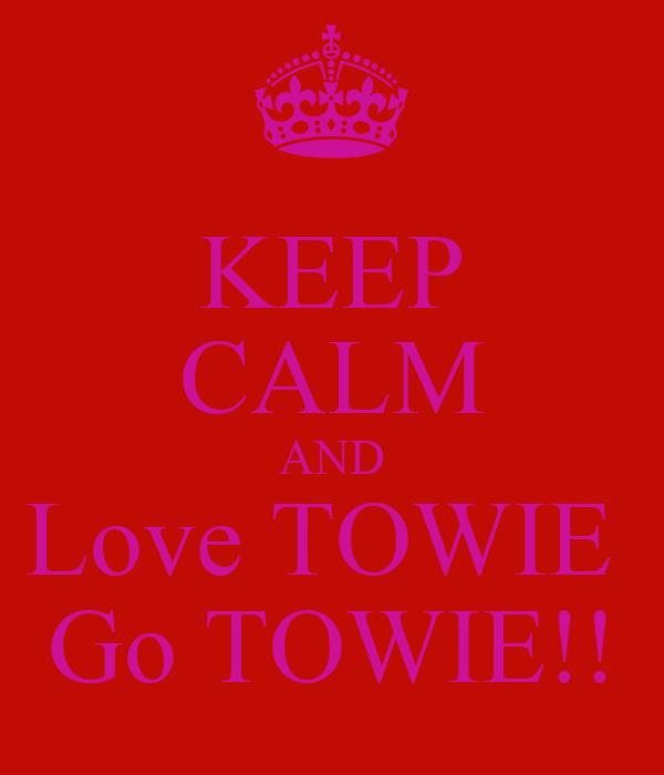 KEEP CALM AND Love TOWIE  Go TOWIE!!