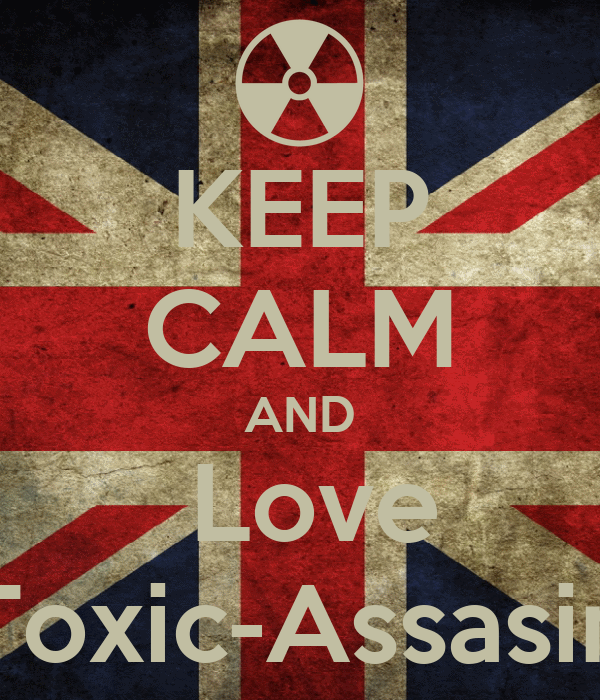 KEEP CALM AND  Love Toxic-Assasin