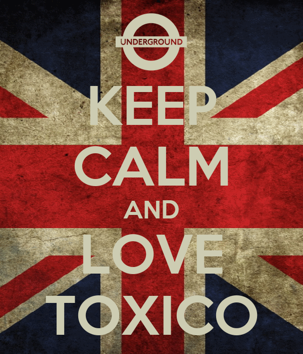 KEEP CALM AND LOVE TOXICO