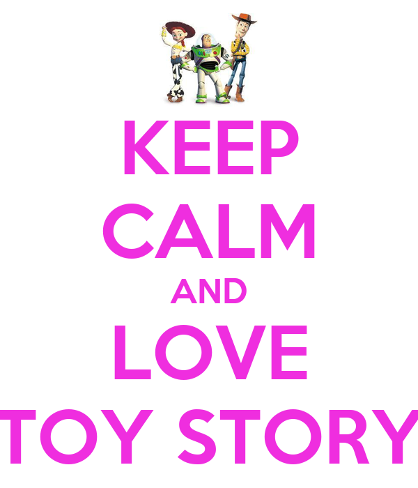 KEEP CALM AND LOVE TOY STORY