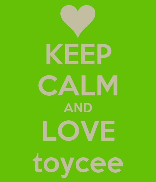 KEEP CALM AND LOVE toycee