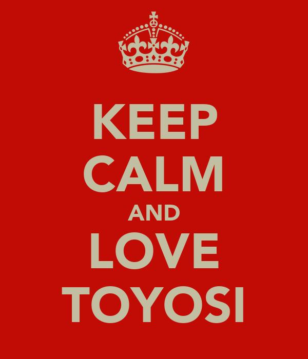 KEEP CALM AND LOVE TOYOSI