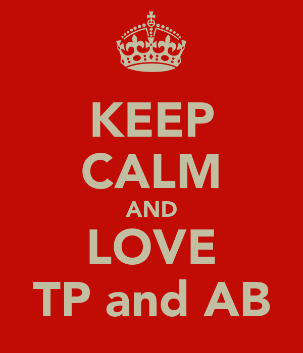 KEEP CALM AND LOVE TP and AB