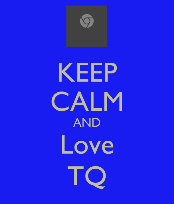 KEEP CALM AND Love TQ
