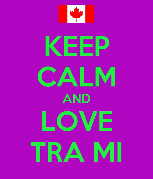 KEEP CALM AND LOVE TRA MI