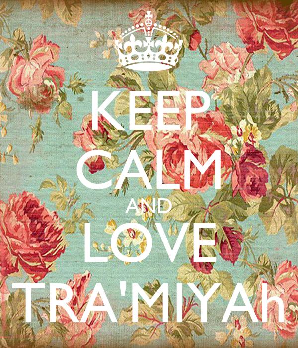 KEEP CALM AND LOVE TRA'MIYAh