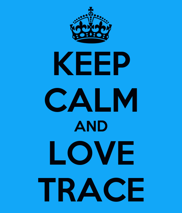 KEEP CALM AND LOVE TRACE