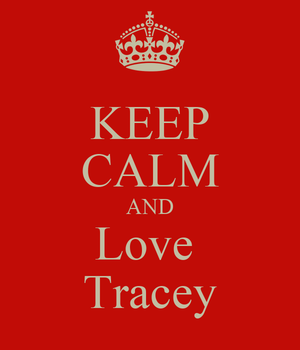 KEEP CALM AND Love  Tracey