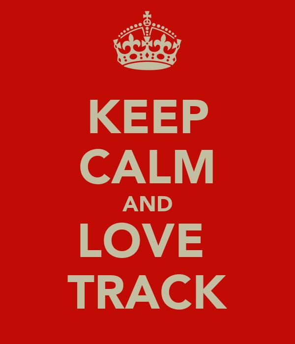KEEP CALM AND LOVE  TRACK