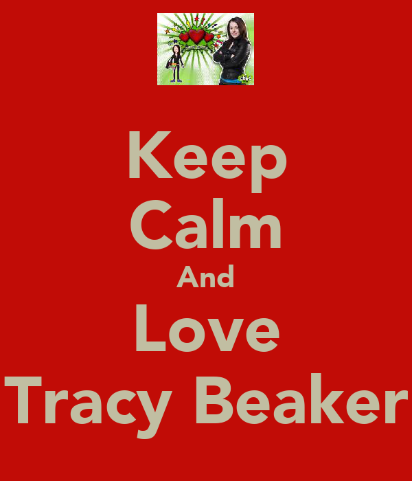 Keep Calm And Love Tracy Beaker