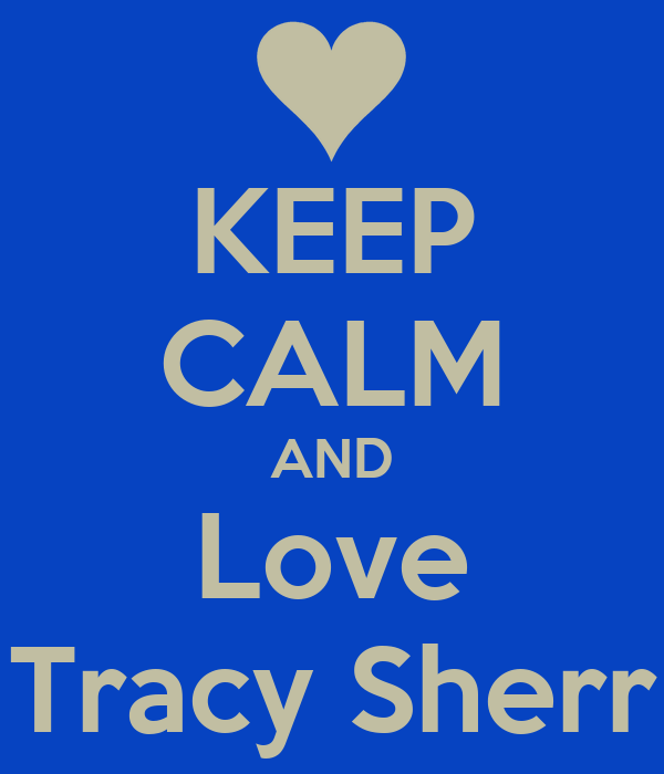 KEEP CALM AND Love Tracy Sherr