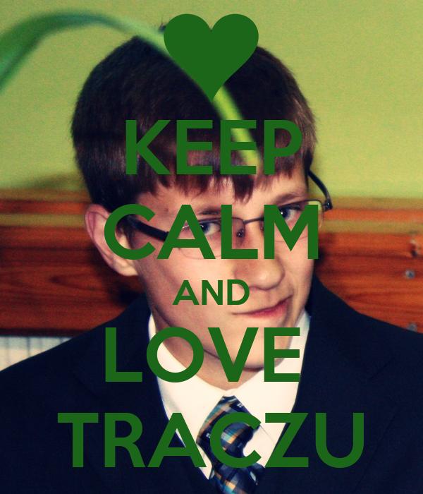 KEEP CALM AND LOVE  TRACZU