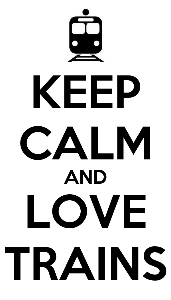 KEEP CALM AND LOVE TRAINS