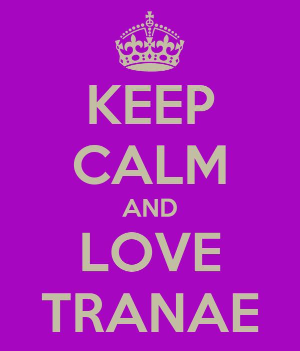 KEEP CALM AND LOVE TRANAE