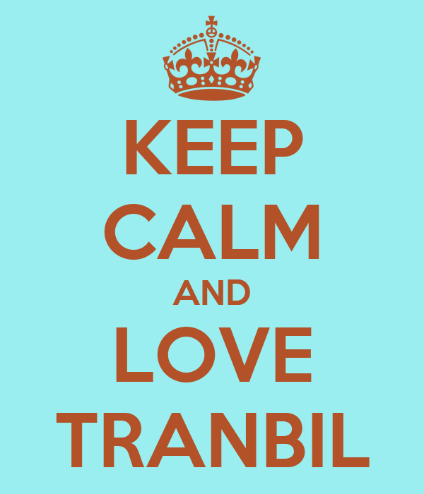 KEEP CALM AND LOVE TRANBIL