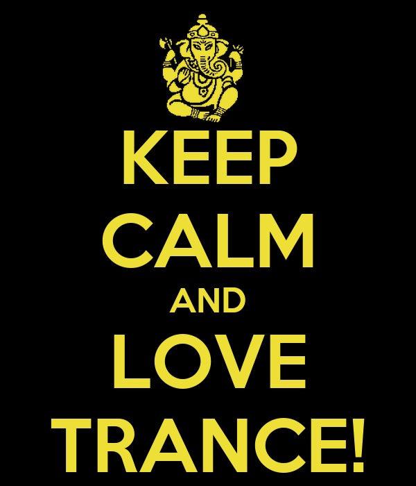 KEEP CALM AND LOVE TRANCE!
