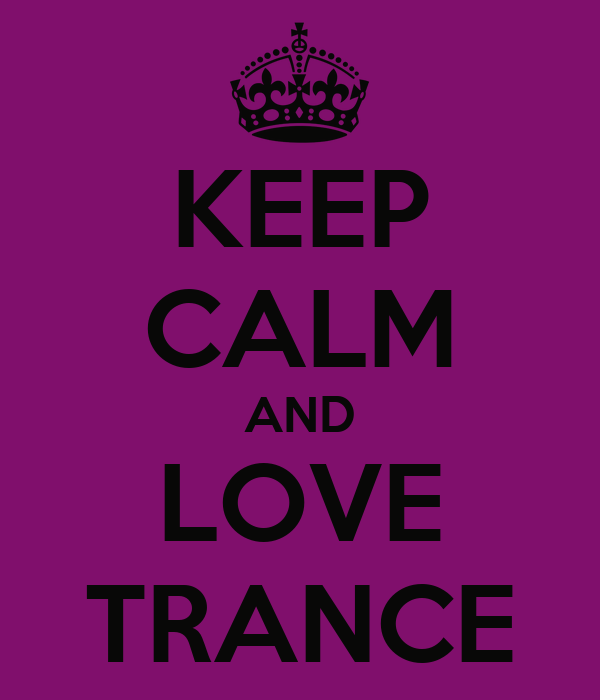 KEEP CALM AND LOVE TRANCE