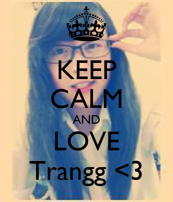 KEEP CALM AND LOVE Trangg <3