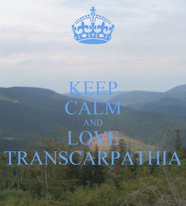 KEEP CALM AND LOVE TRANSCARPATHIA