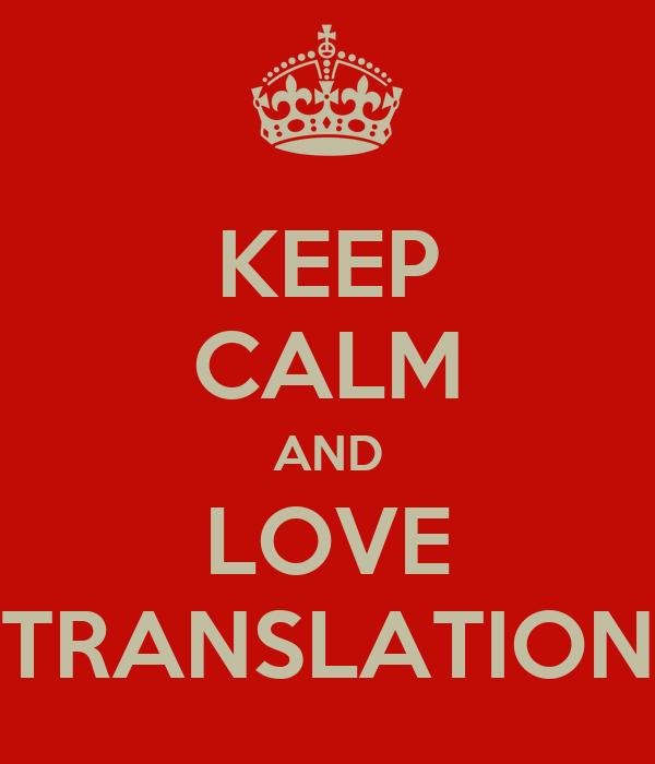 KEEP CALM AND LOVE TRANSLATION