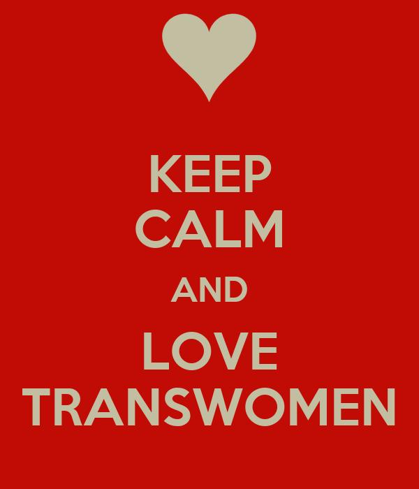 KEEP CALM AND LOVE TRANSWOMEN