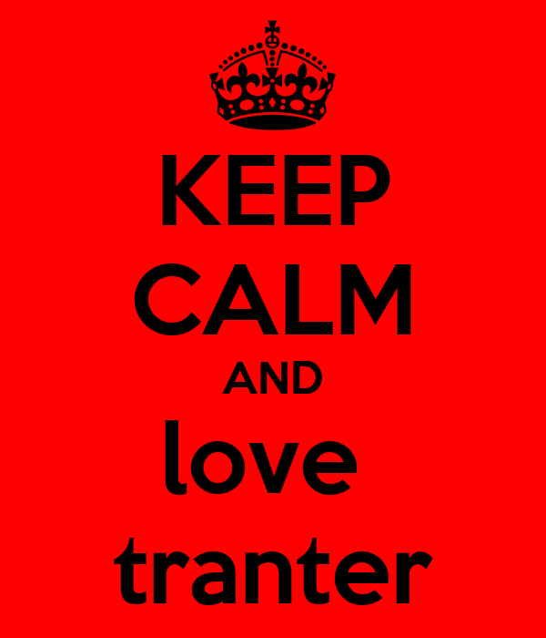 KEEP CALM AND love  tranter