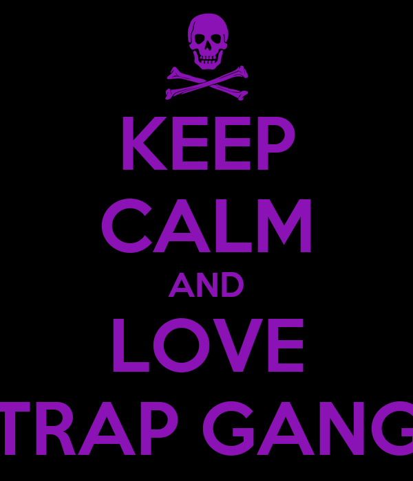 KEEP CALM AND LOVE TRAP GANG