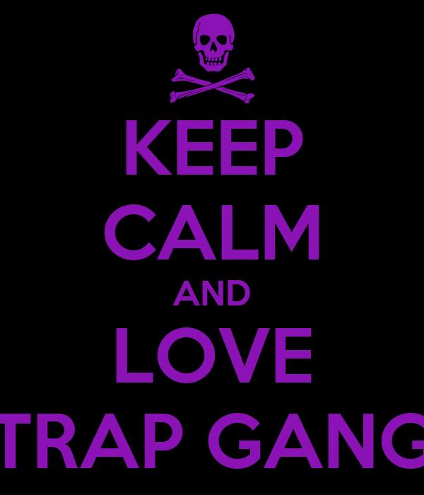 KEEP CALM AND LOVE TRAP GANG