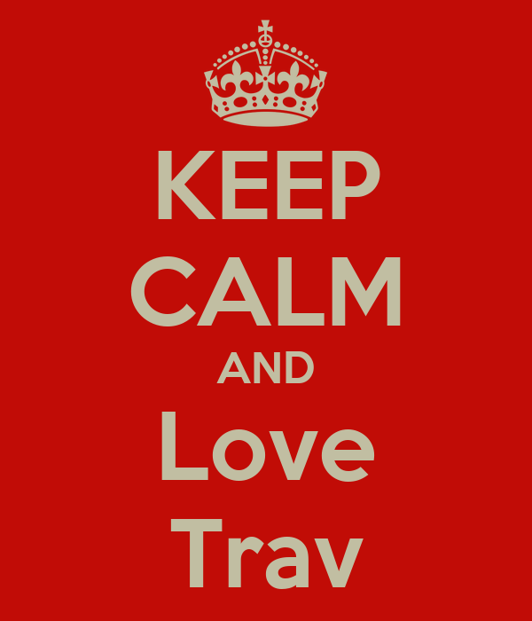 KEEP CALM AND Love Trav