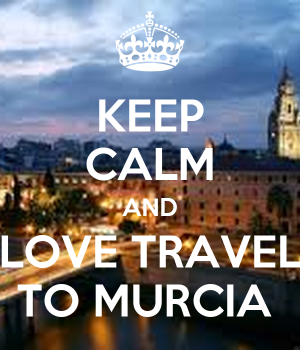 KEEP CALM AND LOVE TRAVEL TO MURCIA