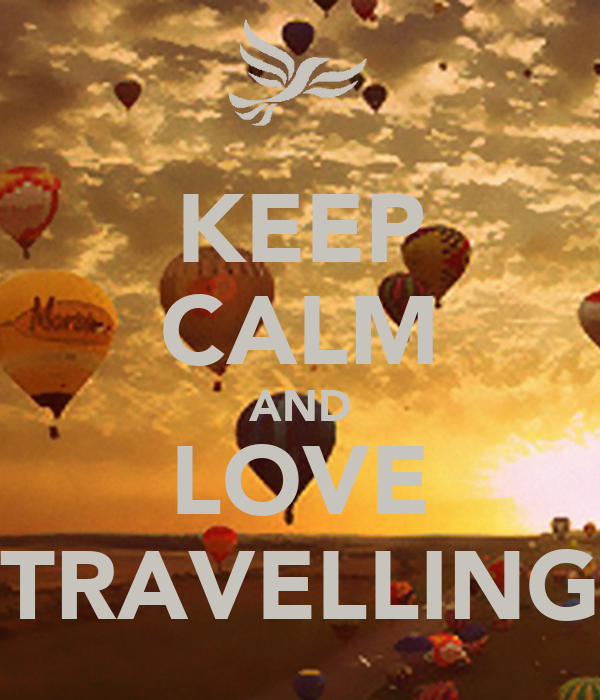 KEEP CALM AND LOVE TRAVELLING