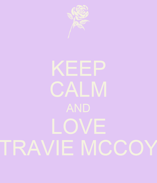 KEEP CALM AND LOVE TRAVIE MCCOY