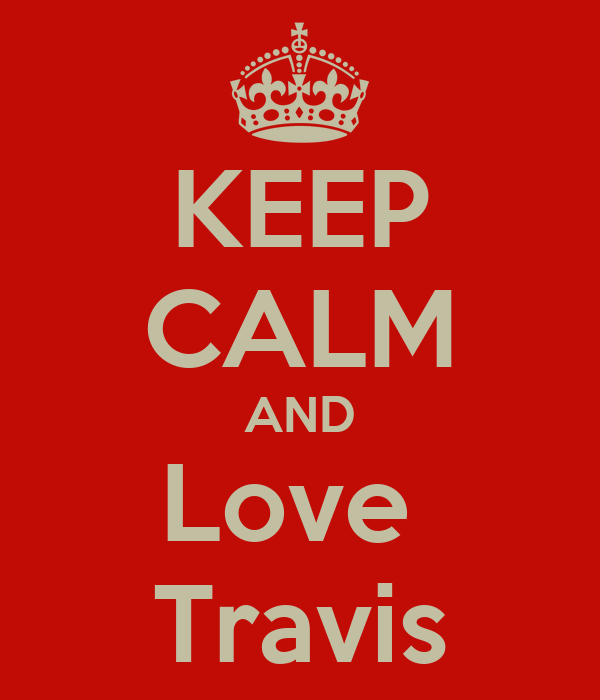 KEEP CALM AND Love  Travis