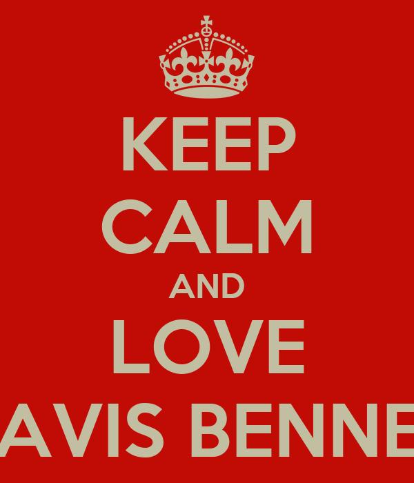 KEEP CALM AND LOVE TRAVIS BENNETT