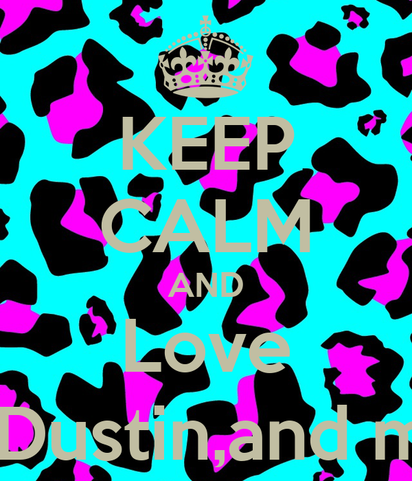KEEP CALM AND Love Travis,Dustin,and micheal