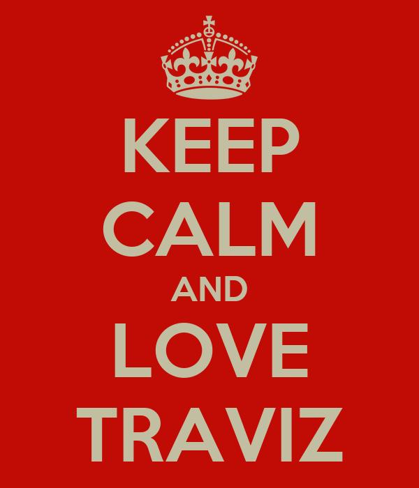 KEEP CALM AND LOVE TRAVIZ