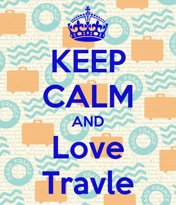 KEEP CALM AND Love Travle