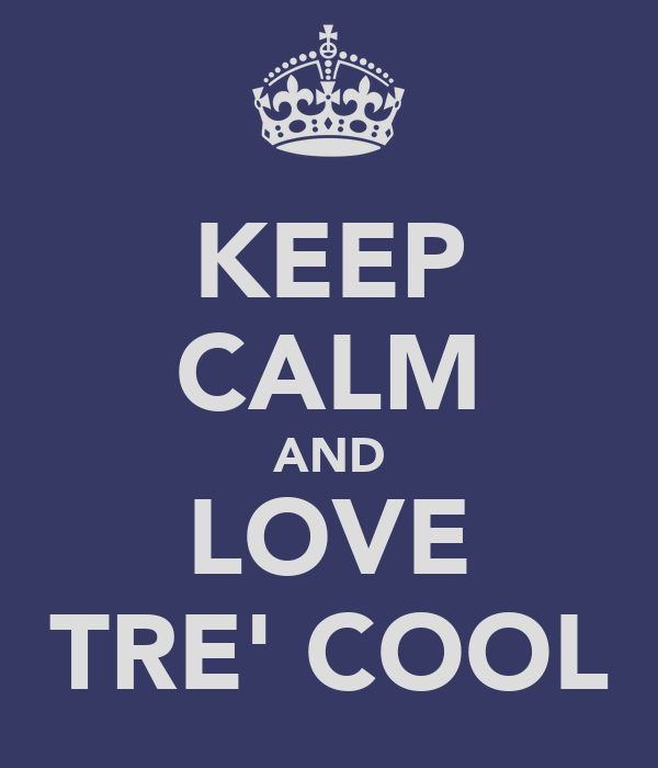 KEEP CALM AND LOVE TRE' COOL